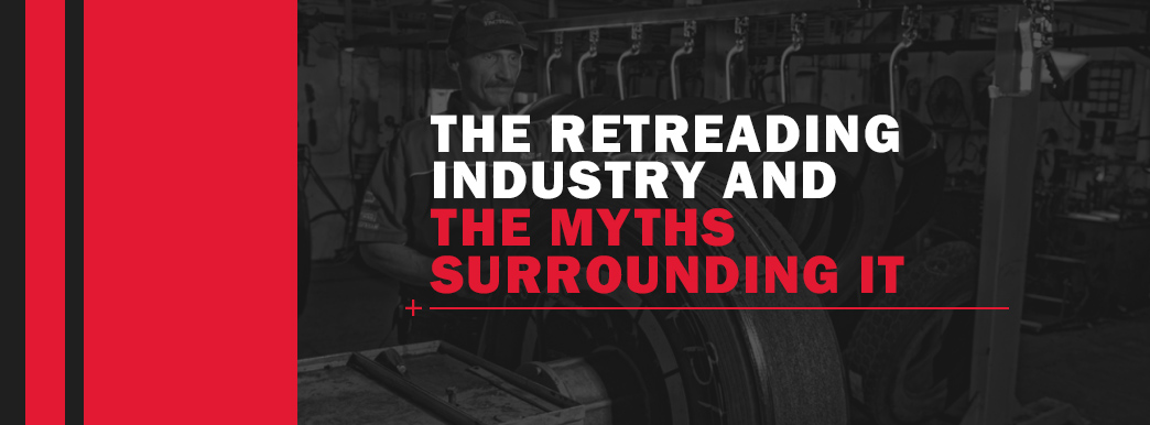 The Retreading Industry and the Myths Surrounding It