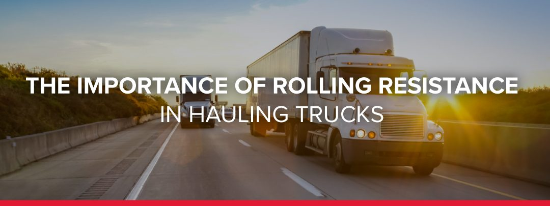 The Importance of Rolling Resistance in Hauling Trucks