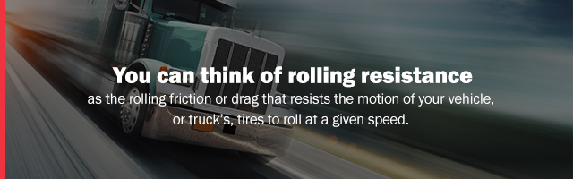 you can think of rolling resistance as the rolling friction or drag that reduces the motion of your vehicle or trucks tires to roll at a given speed
