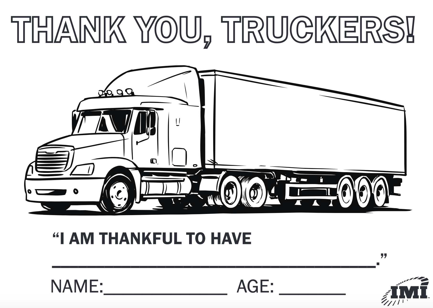 A kid's color sheet to thank a trucker. Has a truck to be colored, name, age,and a space to write a note